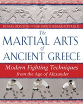 The Martial Arts of Ancient Greece - Modern Fighting Techniques from the Age of Alexander ebook by Kostas Dervenis,Nektarios Lykiardopoulos