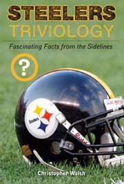 Steelers Triviology - Fascinating Facts from the Sidelines ebook by Christopher Walsh