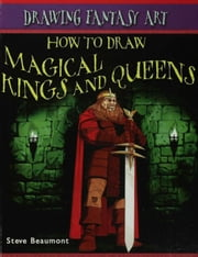 How to Draw Magical Kings and Queens ebook by Beaumont, Steve