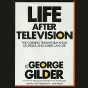Life after Television - The Coming Transformation of Media and American Life audiobook by George Gilder