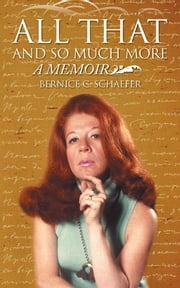 All That and so Much More - A Memoir ebook by Bernice C. Schaefer