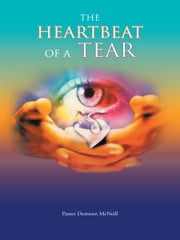 THE HEARTBEAT OF A TEAR ebook by Pastor Demonn McNeill