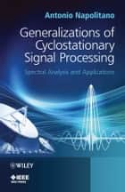 Generalizations of Cyclostationary Signal Processing ebook by Antonio Napolitano