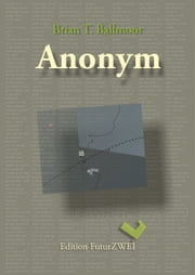 Anonym ebook by Brian T. Ballmoor