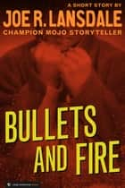 Bullets and Fire ebook by Joe R. Lansdale