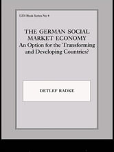 The German Social Market Economy - An Option for the Transforming and Developing Countries ebook by Detlef Radke