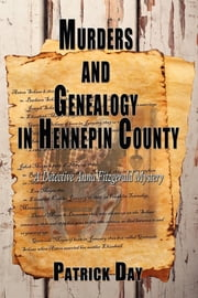Murders and Genealogy in Hennepin County: A Detective Anna Fitzgerald Mystery ebook by Patrick Day