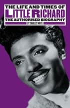 The Life and Times of Little Richard ebook by Charles White