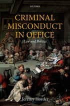 Criminal Misconduct in Office - Law and Politics ebook by Jeremy Horder