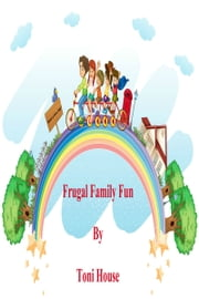 Frugal Family Fun ebook by Toni House