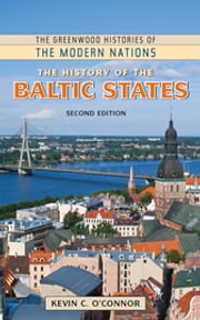 The History of the Baltic States ebook by Kevin C. O'Connor Ph.D.