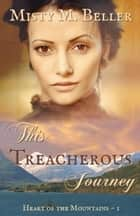 This Treacherous Journey - Heart of the Mountains, #1 ebook by Misty M. Beller
