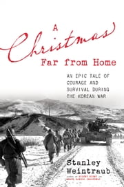 A Christmas Far from Home - An Epic Tale of Courage and Survival during the Korean War ebook by Stanley Weintraub