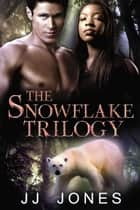 The Snowflake Trilogy ebook by JJ Jones
