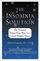 The Insomnia Solution - The Natural, Drug-Free Way to a Good Night's Sleep ebook by Michael Krugman, MA, GCFP