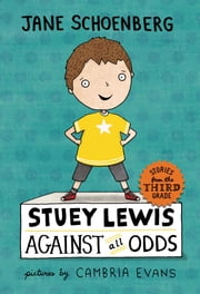 Stuey Lewis Against All Odds - Stories from the Third Grade ebook by Jane Schoenberg,Cambria Evans