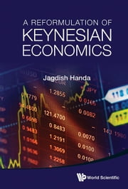 A Reformulation of Keynesian Economics ebook by Jagdish Handa