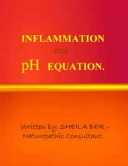 INFLAMMATION and pH EQUATION. Written by SHEILA BER. ebook by SHEILA BER