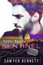 Code Name: Sentinel eBook by Sawyer Bennett