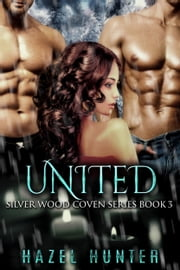 United - A Serial MFM Paranormal Romance ebook by Hazel Hunter