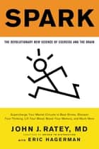 Spark - The Revolutionary New Science of Exercise and the Brain ebook by John J. Ratey, Eric Hagerman
