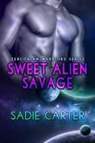 Sweet Alien Savage - Zerconian Warriors, #4 ebook by Sadie Carter