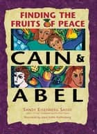 Cain & Abel - Finding the Fruits of Peace ebook by Rabbi Sandy Eisenberg Sasso, Joani Keller Rothenberg