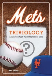 Mets Triviology - Fascinating Facts from the Bleacher Seats ebook by Neil Shalin