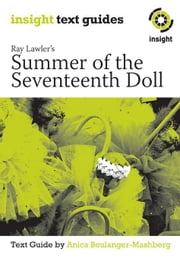 Ray Lawler's Summer of the Seventeenth Doll: Insight Text Guide ebook by Boulanger-Mashberg, Anica