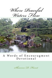 Where Peaceful Waters Flow - Words Of Encouragement Devotional ebook by Shearon Hurst