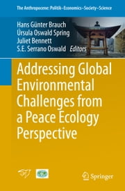 Addressing Global Environmental Challenges from a Peace Ecology Perspective ebook by Hans Günter Brauch,Úrsula Oswald Spring,Juliet Bennett,Serena Eréndira Serrano Oswald