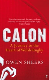 Calon - A Journey to the Heart of Welsh Rugby ebook by Owen Sheers