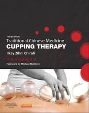 Traditional Chinese Medicine Cupping Therapy ebook by Ilkay Z. Chirali, MBAcC  RCHM