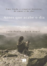 Antes Que Acabe O Dia ebook by João Paulo  Dark Angel