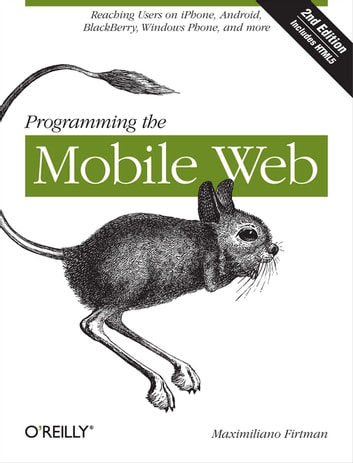 Programming the Mobile Web - Reaching Users on iPhone, Android, BlackBerry, Windows Phone, and more ebook by Maximiliano Firtman