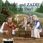 Bubbie and Zadie Save the Day! ebook by Jack Henry Markowitz