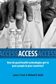 Access - How Do Good Health Technologies Get to Poor People in Poor Countries? ebook by Laura J. Frost,Michael Reich