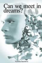 Can we Meet in Dreams? ebook by Victoria Socolova