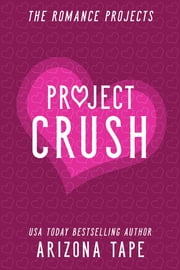 Project Crush ebook by Arizona Tape