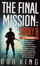 The Final Mission: Spooky 8 ebook by Bob King