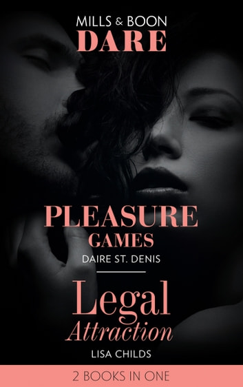 Pleasure Games: Pleasure Games / Legal Attraction (Legal Lovers) (Mills & Boon Dare) eBook by Daire St. Denis,Lisa Childs