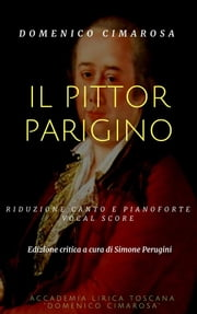 Il pittor parigino (Vocal score) ebook by Domenico Cimarosa, Simone Perugini (a Cura Di)