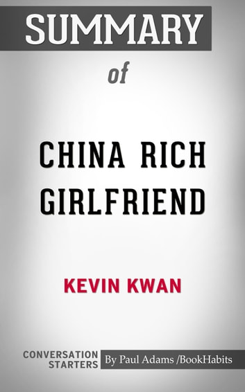 Summary of China Rich Girlfriend: A Novel: Conversation Starters ebook by Paul Adams