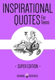 Inspirational Quotes for Teens - Growing Greatness, #7 ebook by Kytka Hilmar-Jezek
