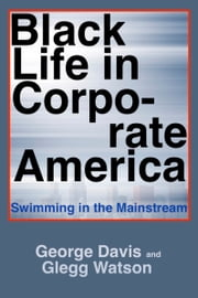 Black Life in Corporate America - Swimming in the Mainstream ebook by George Davis,Glegg Watson