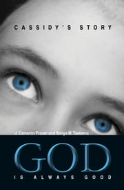 God is Always Good - Cassidy's Story ebook by J. Cameron Fraser,Sonya Taekema