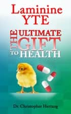 Laminine YTE - The Ultimate Gift to Health ebook by