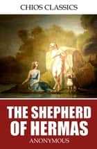 The Shepherd of Hermas ebook by Anonymous