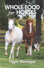 Whole Food for Horses ebook by Tigger Montague