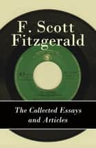 The Collected Essays and Articles of F. Scott Fitzgerald ebook by Fitzgerald, Francis Scott